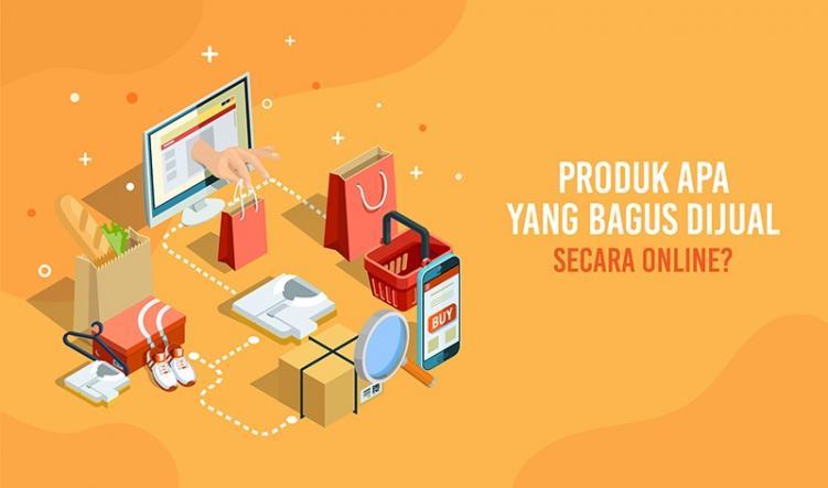Produk Apa yang Bagus Dijual Secara Online